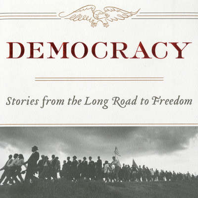 Democracy Stories from the Long Road to Freedom